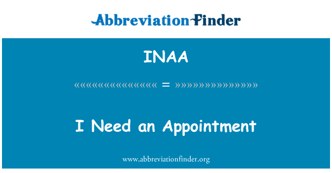 INAA: I Need an Appointment