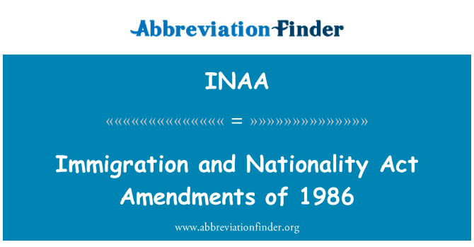 INAA: Immigration and Nationality Act Amendments of 1986