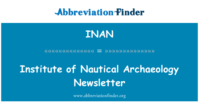 INAN: Institute of Nautical Archaeology Newsletter