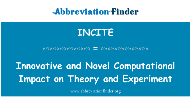 INCITE: Innovative and Novel Computational Impact on Theory and Experiment