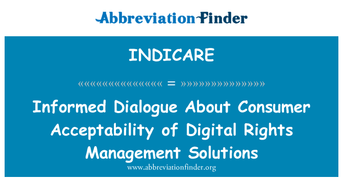 INDICARE: Informed Dialogue About Consumer Acceptability of Digital Rights Management Solutions