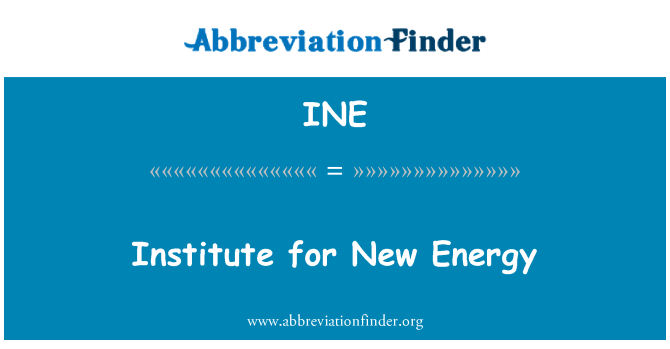 INE: Institute for New Energy