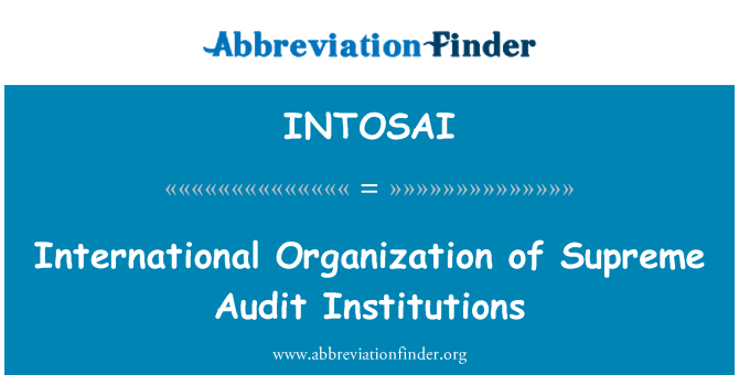 INTOSAI: International Organization of Supreme Audit Institutions