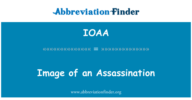IOAA: Image of an Assassination