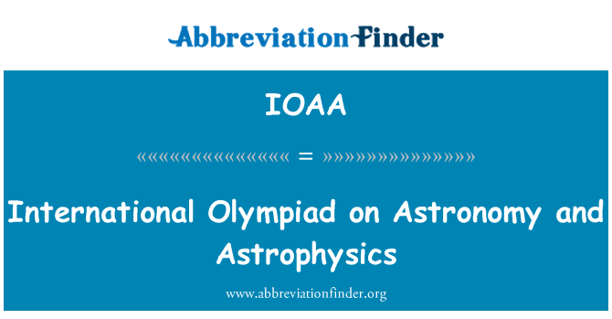 IOAA: International Olympiad on Astronomy and Astrophysics