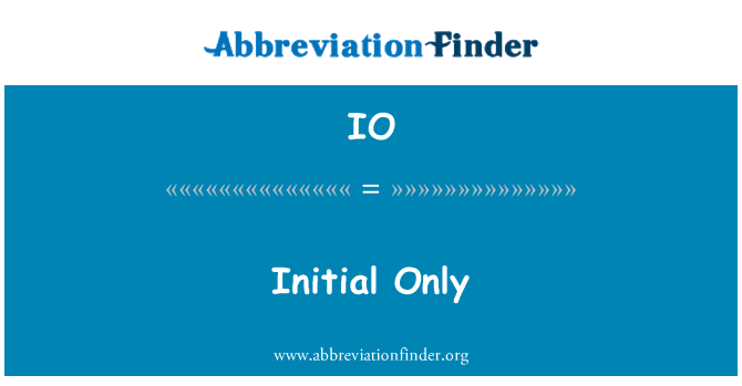 IO: Initial Only