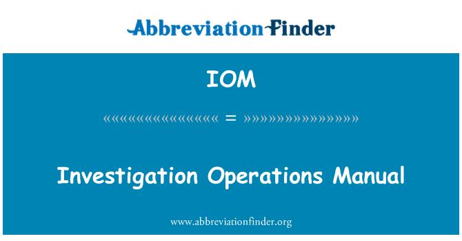 IOM: Investigation Operations Manual