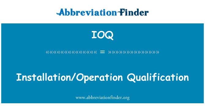 IOQ: Installation/Operation Qualification