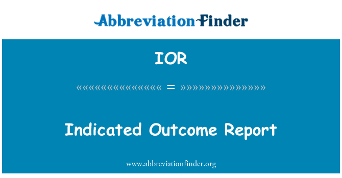 IOR: Indicated Outcome Report