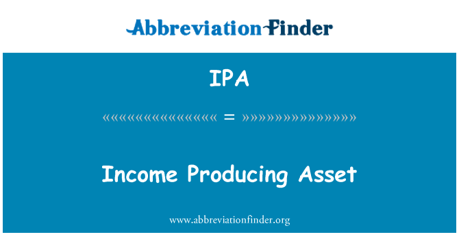IPA: Income Producing Asset