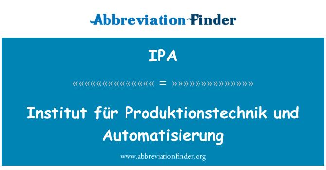 IPA: Institut für Produktionstechnik und Automatisierung