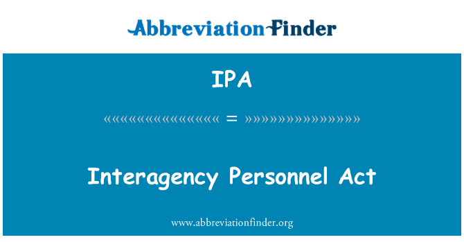 IPA: Interagency Personnel Act