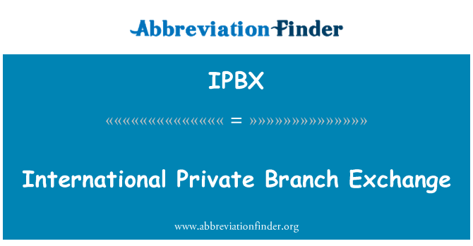 IPBX: International Private Branch Exchange