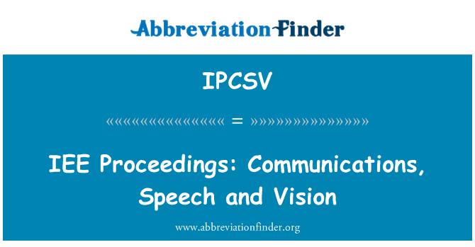 IPCSV: IEE   Proceedings: Communications, Speech and Vision