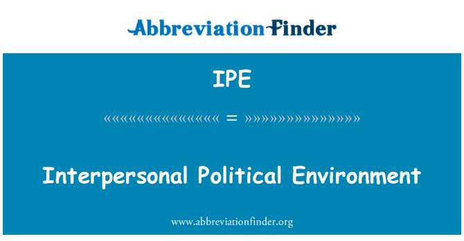 IPE: Interpersonal Political Environment