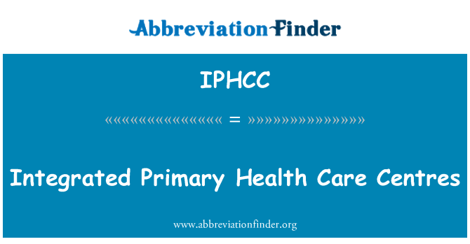 IPHCC: Integrated Primary Health Care Centres