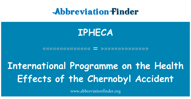IPHECA: International Programme on the Health Effects of the Chernobyl Accident