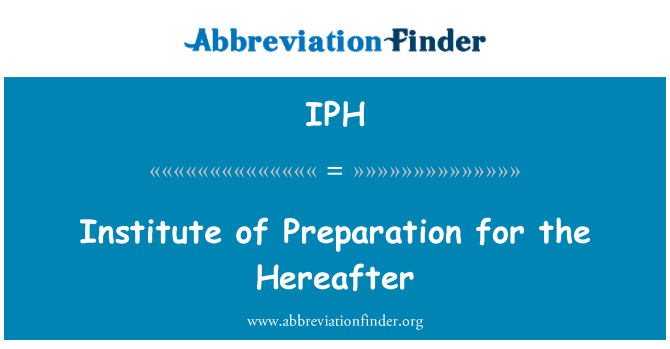 IPH: Institute of Preparation for the Hereafter