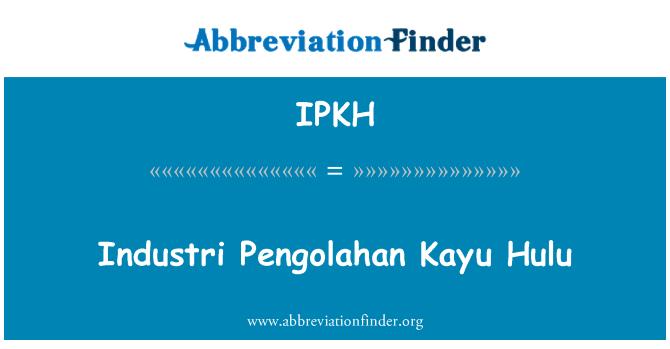 IPKH: Industri Pengolahan Kayu Hulu