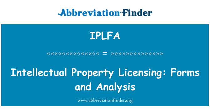 IPLFA: Intellectual Property Licensing: Forms and Analysis