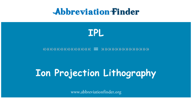 IPL: Ion Projection Lithography
