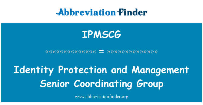 IPMSCG: Identity Protection and Management Senior Coordinating Group