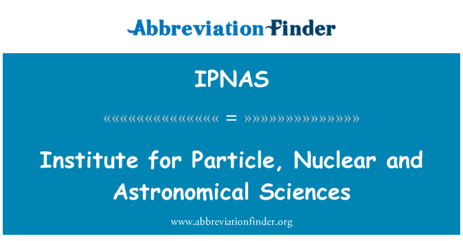 IPNAS: Institute for Particle, Nuclear and Astronomical Sciences