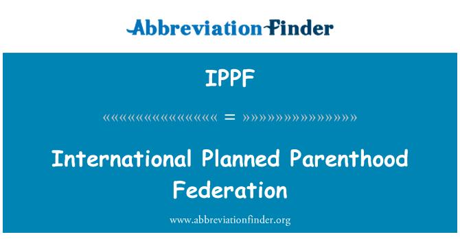 IPPF: International Planned Parenthood Federation