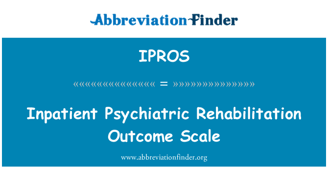IPROS: Inpatient Psychiatric Rehabilitation Outcome Scale