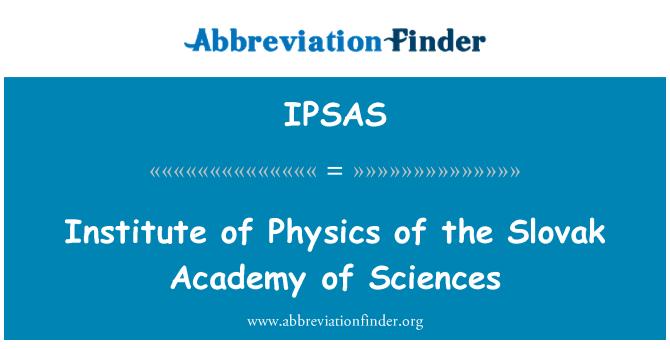 IPSAS: Institute of Physics Slovak Academy of Sciences
