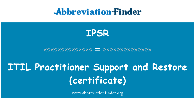 IPSR: ITIL   Practitioner Support and Restore (certificate)