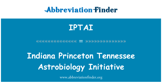 IPTAI: Indiana Princeton Tennessee Astrobiology Initiative