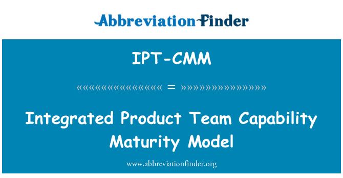 IPT-CMM: Integrated Product Team Capability Maturity Model