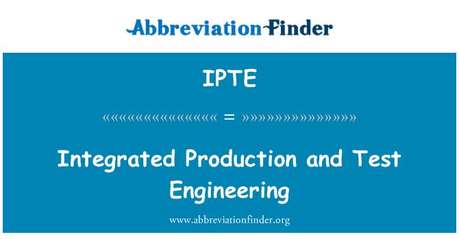 IPTE: Producción integrada y la prueba de ingeniería