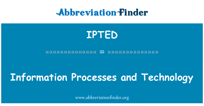 IPTED: Information Processes and Technology