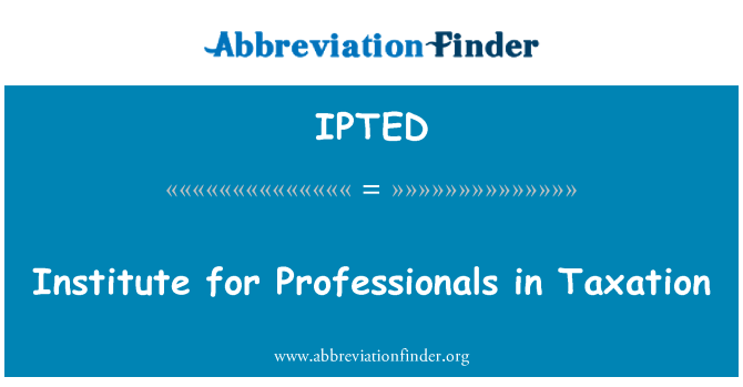 IPTED: Institute for Professionals in Taxation