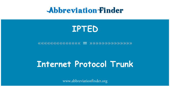 IPTED: Internet Protocol Trunk