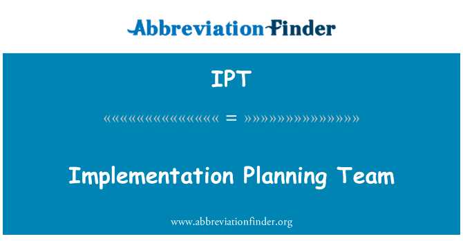 IPT: Implementation Planning Team