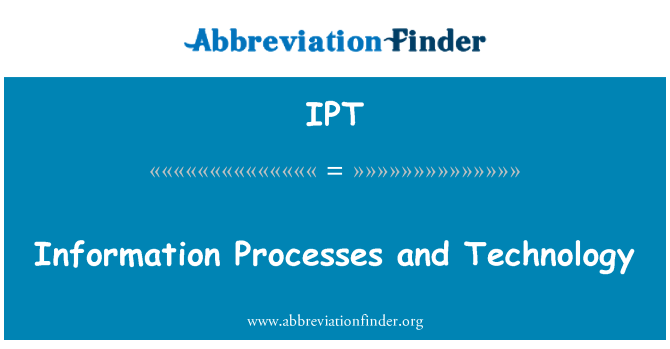 IPT: Information Processes and Technology