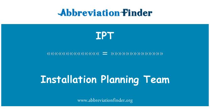 IPT: Installation Planning Team