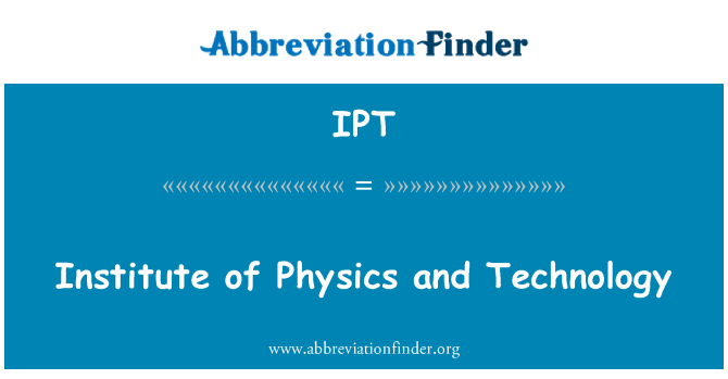 IPT: Institute of Physics and Technology