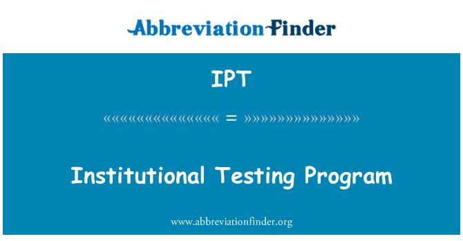 IPT: Institutional Testing Program