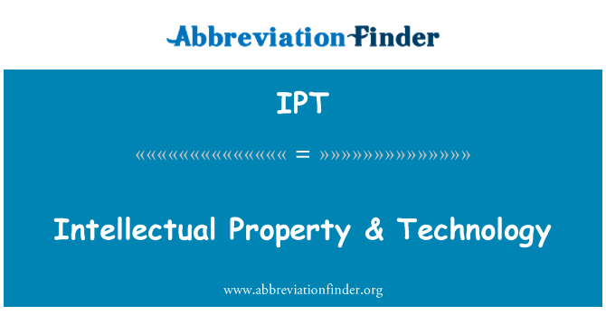 IPT: Intellectual Property & Technology