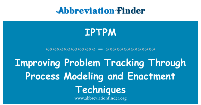 IPTPM: Improving Problem Tracking Through Process Modeling and Enactment Techniques