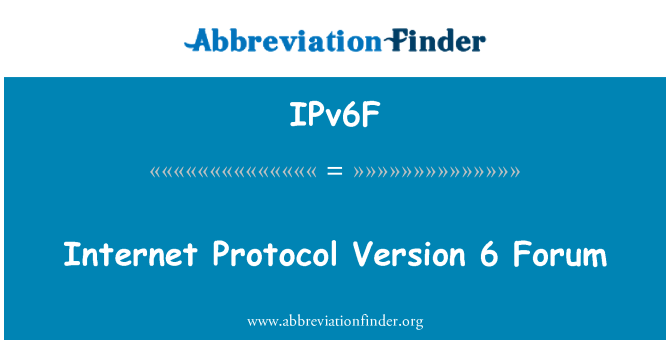 IPv6F: Internet Protocol Version 6 Forum