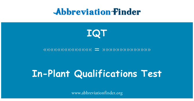 IQT: In-Plant Qualifications Test