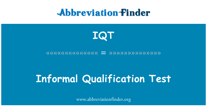 IQT: Informal Qualification Test