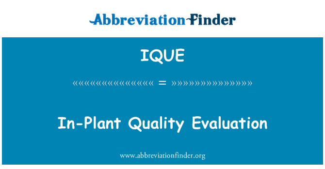 IQUE: In-Plant Quality Evaluation