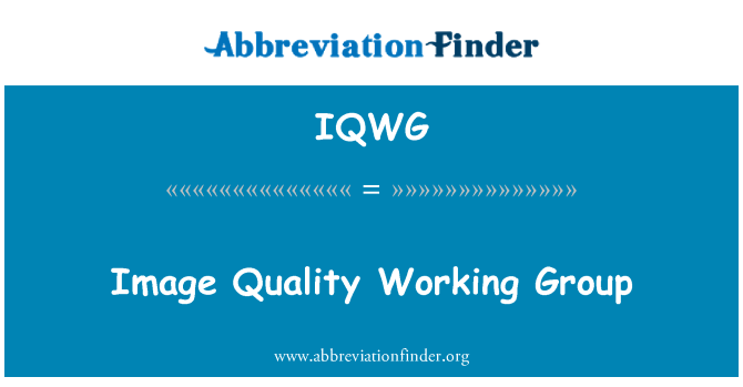 IQWG: Image Quality Working Group
