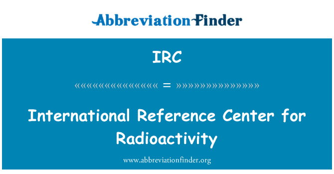 IRC: International Reference Center for Radioactivity